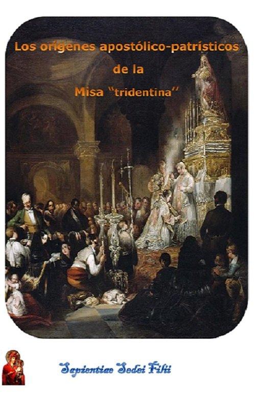 Orígenes apostólico Patrísticos de la Misa Tridentina